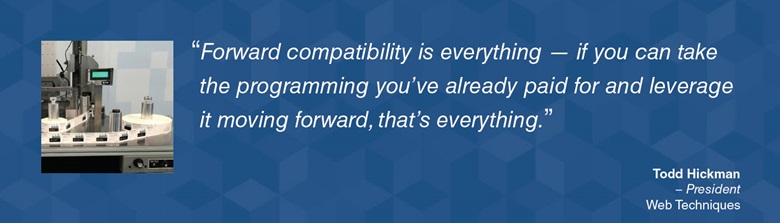 Forward compatibility is everything - Todd Hickman – President Web Techniques