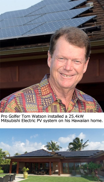 Pro Golfer Tom Watson installed a 25.4kW Mitsubishi Electric PV system on his Hawaiian home.